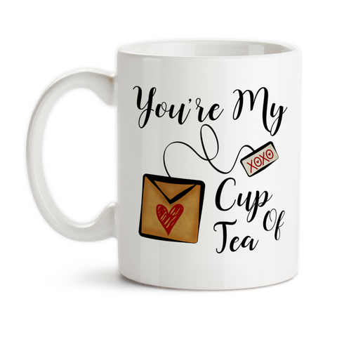 Coffee Mug, You're My Cup Of Tea Love Romantic Tea Lover Tea Gifts You Are Perfect For Me