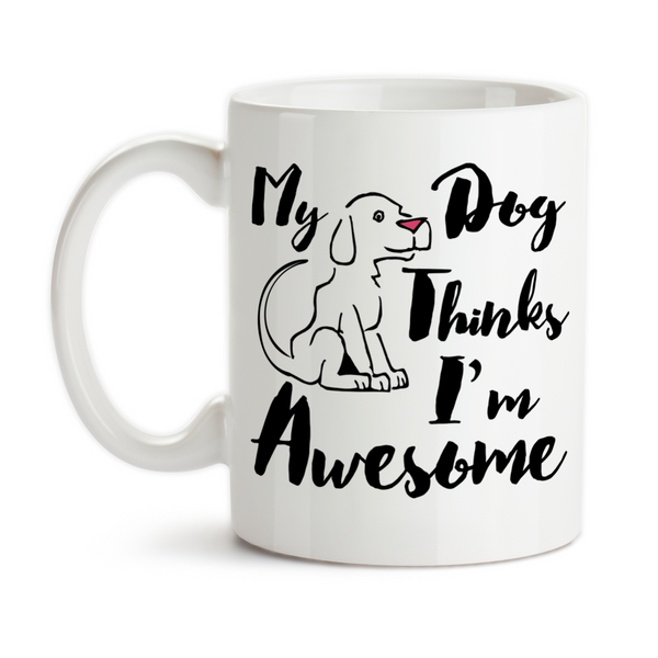 Coffee Mug, My Dog Thinks I'm Awesome Humor Dogs Puppy Puppies Pets Love My Dog Cute Dog