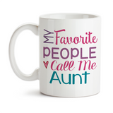 Coffee Mug, My Favorite People Call Me Aunt Love My Niece and Nephew Mother's Day Birthday Christmas