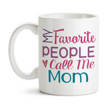 Coffee Mug, My Favorite People Call Me Mom Mother Children Parenting Mother's Day Birthday