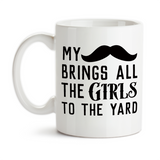 Coffee Mug, My Mustache Brings All The Girls To The Yard My Stache Funny Humor Trendy