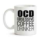 Coffee Mug, Obsessive Coffee Drinker OCD Coffee Humor Funny Coffee Gifts Must Have Coffee