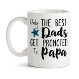 Coffee Mug, The Best Dads Get Promoted To Papa, Baby Announcement