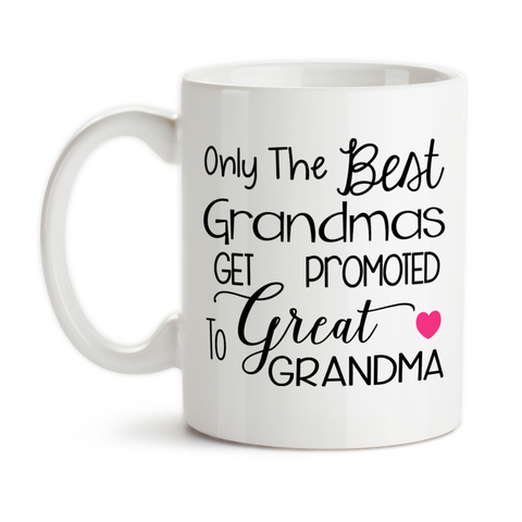 Coffee Mug, The Best Grandmas Get Promoted To Great Grandma, Baby Announcement