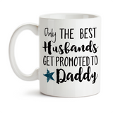 Coffee Mug, The Best Husbands Get Promoted To Daddy 001, Father's Day, Baby Announcement