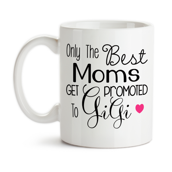 Coffee Mug, The Best Moms Get Promoted To Gigi, Baby Announcement
