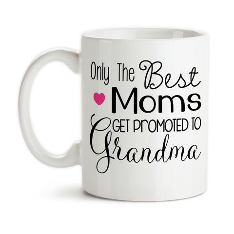 Coffee Mug, Only The Best Moms Get Promoted To Grandma Baby Announcement Pregnancy Reveal Grandmother