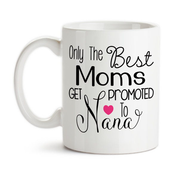 Coffee Mug, Only The Best Moms Get Promoted To Nana Baby Announcement Pregnancy Reveal Grandmother, Gift Idea, Coffee Cup at GroovyGiftables.com