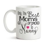 Coffee Mug, The Best Moms Get Promoted To Nanny, Baby Announcement