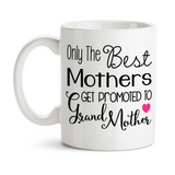 Coffee Mug, The Best Mothers Get Promoted To Grandmother, Baby Announcement