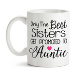 Coffee Mug, The Best Sisters Get Promoted To Auntie 001, Baby Announcement