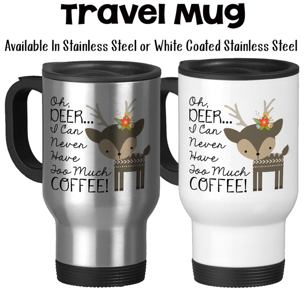 Travel Mug, Oh Deer I Can Never Have Too Much Coffee 001, Coffee Lover, Deer Meme