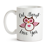 Coffee Mug, Owl / I'll Always Love You 001, Valentine's Day, Anniversary, Wedding