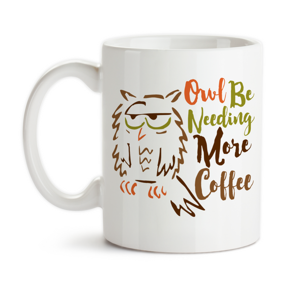 Coffee Mug, Owl I'll Be Needing More Coffee Sleepy Coffee Humor Owl Art Tired Insomnia