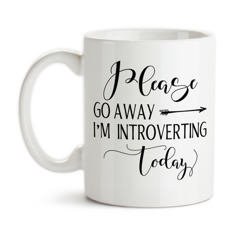Coffee Mug, Please Go Away Im Introverting Today Introvert Quiet Time Peace Recharge Introvert