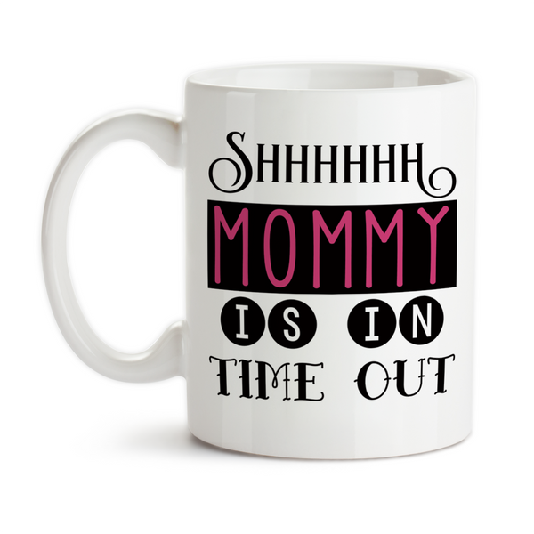 Coffee Mug, Shhhhhh Mommy Is In Time Out Funny Mom Needs A Break Mother's Day Birthday Christmas