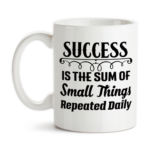Coffee Mug, Success Is The Sum Of Small Things Repeated Daily You Can Be Successful Motivational