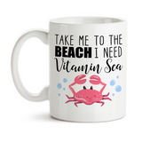 Coffee Mug, Take Me To The Beach I Need Some Vitamin Sea Beach Quotes Vacation Red Crab Beach Lover