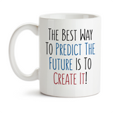 Coffee Mug, The Best Way To Predict The Future Is To Create It Boss Maker Work Graduation Hustling