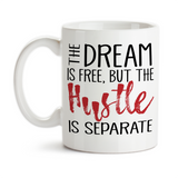 Coffee Mug, The Dream Is Free But The Hustle Is Separate, Hustling, Boss, Work Hard, Dream Big