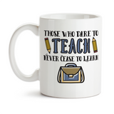 Coffee Mug, Those Who Dare Teach Never Cease To Learn School Gift Professor Teacher Educator, Gift Idea, Coffee Cup at GroovyGiftables.com