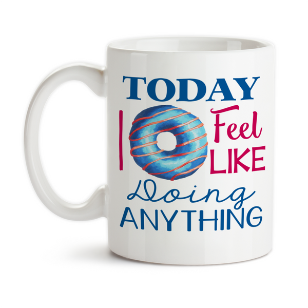 Coffee Mug, Today I Do Not ( Donut ) Feel Like Doing Anything, Funny Donut Doughnut, Adulting