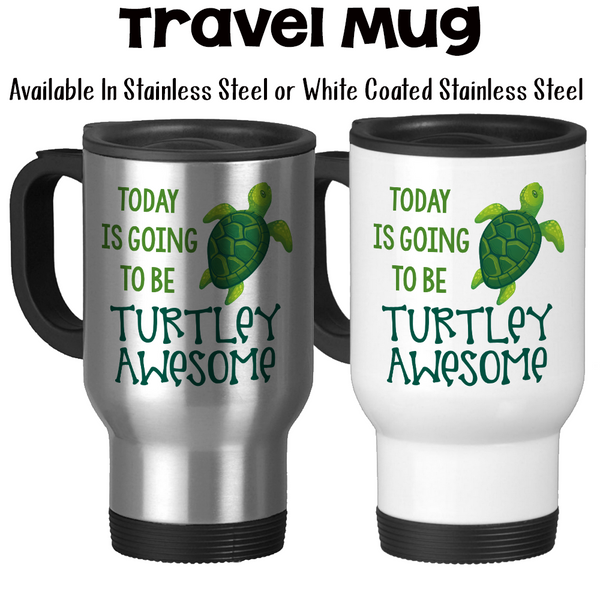 Travel Mug, Today Is Going To Be Turtley / Totally Awesome, Sea Turtle, Good Morning