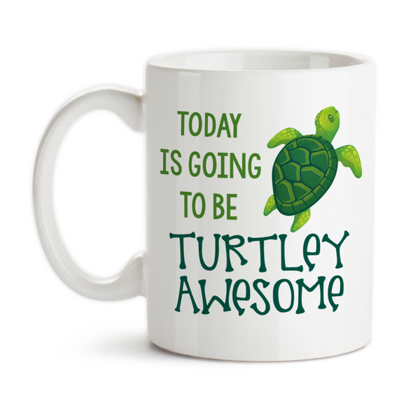 Coffee Mug, Today Is Going To Be Turtley / Totally Awesome, Sea Turtle, Good Morning