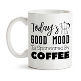 Coffee Mug, Today's Good Mood Is Sponsored By Coffee, Must Have Coffee, Coffee Lover