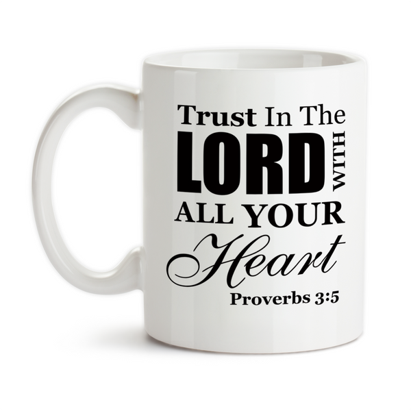 Coffee Mug, Trust In The Lord With All Your Heart Proverbs 3:5 Bible Verse Christian