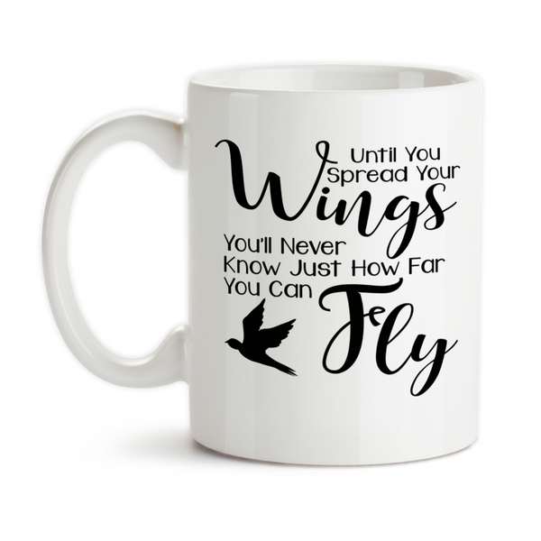 Coffee Mug, Until You Spread Your Wings You'll Never Know Just How Far You Can Fly, Graduation