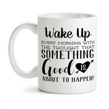 Coffee Mug, Wake Up Every Morning With The Thought Something Good Is About To Happen Good Morning, Gift Idea, Coffee Cup at GroovyGiftables.com
