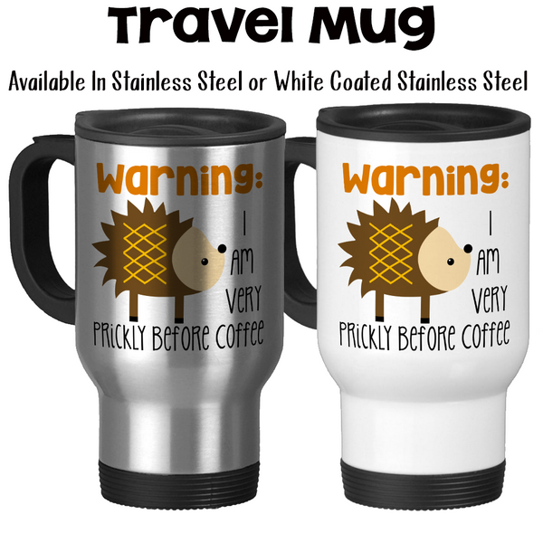 Travel Mug, Warning I Am Very Prickly Before Coffee, Hedgehog Meme, Not A Morning Person