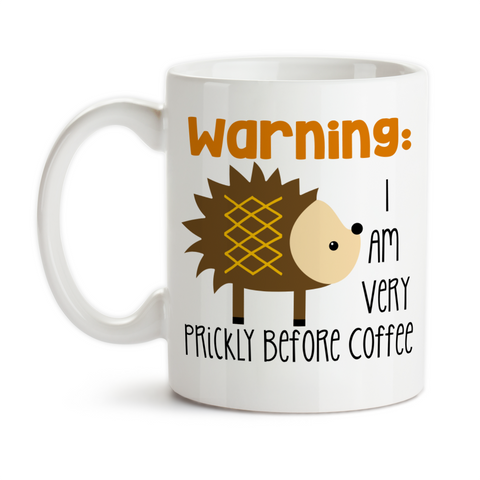 Coffee Mug, Warning I Am Very Prickly Before Coffee 001, Hedgehog Meme, Not A Morning Person, Must Have Coffee, Gift Idea, Coffee Cup at GroovyGiftables.com