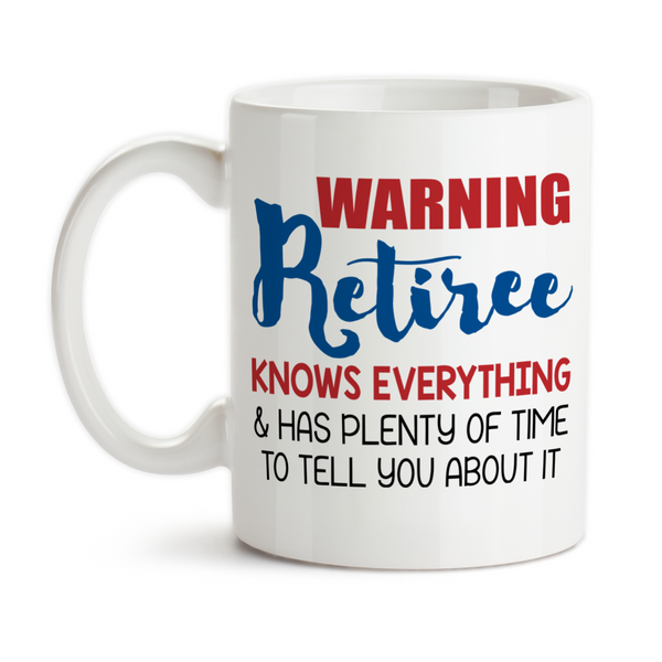 Coffee Mug, Warning Retiree Knows Everything And Has Plenty Of Time To Tell You About It Retire Retiring, Gift Idea, Coffee Cup at GroovyGiftables.com