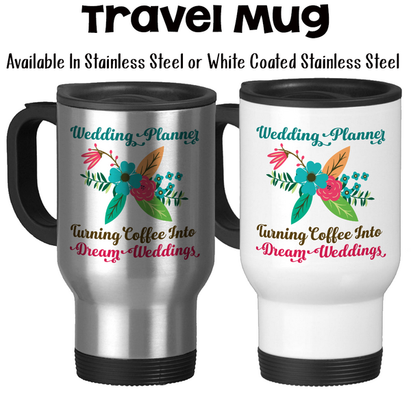 Travel Mug, Wedding Planner Gift, Plan Dream Wedding, I Turn Coffee Into Dream Weddings