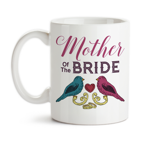 Coffee Mug, Love Birds Mother Of The Bride 001 Brides Party Wedding Keepsake Marriage