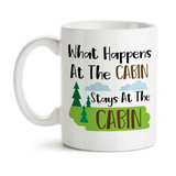 Coffee Mug, What Happens At The Cabin Stays At The Cabin, Cabin Art, Cabin Theme