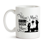 Coffee Mug, Wise Men Still Seek Him Baby Jesus Manger Scene Jesus Is The Reason Christian Christmas
