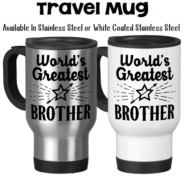 Travel Mug, World's Greatest Brother, Best Brother, Gift For Brother, Siblings