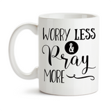 Coffee Mug, Worry Less And Pray More Bible Christian Inspirational Motivational Prayer Praying