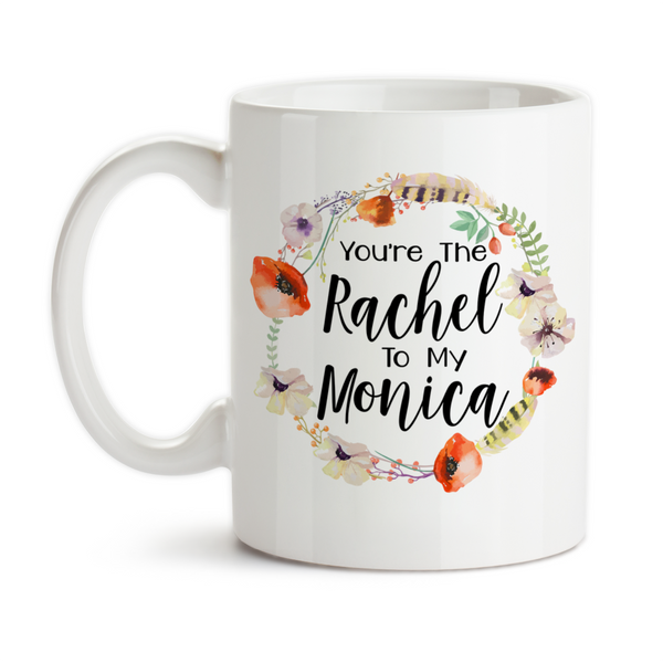 Coffee Mug, You're The Rachel To My Monica Best Friends Floral Wreath