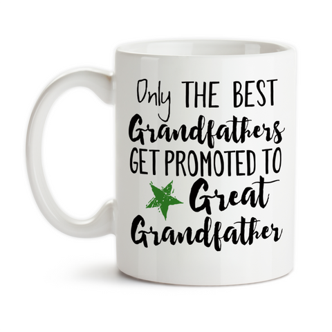 Coffee Mug, The Best Grandfathers Get Promoted Great Grandfather, Baby Announcement