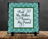 First My Mother Forever My Friend, Mother's Day, Birthday Gift For Mom - Home Decor, Custom Personalized Slate Plaque Gift