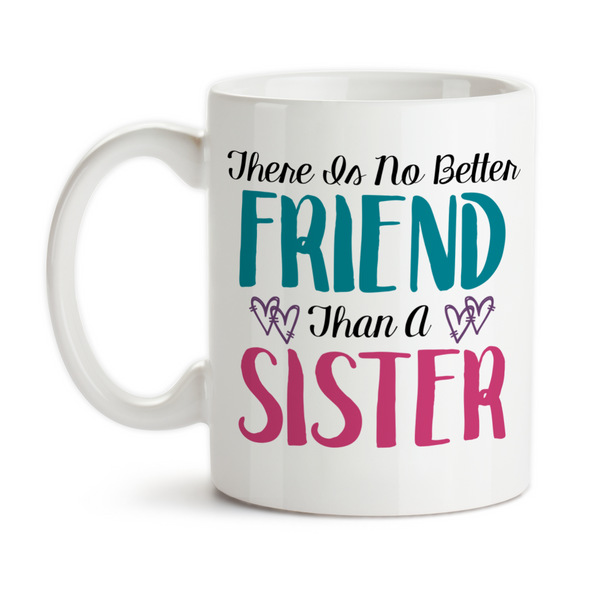 Coffee Mug, There Is No Better Friend Than A Sister Birthday Christmas Sisters Best Friends