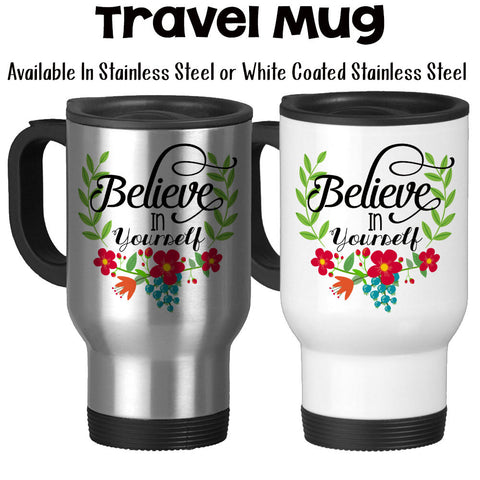 Travel Mug, Believe In Yourself Floral Flower Wreath Vines Art Decorative Motivational Inspirational, Stainless Steel