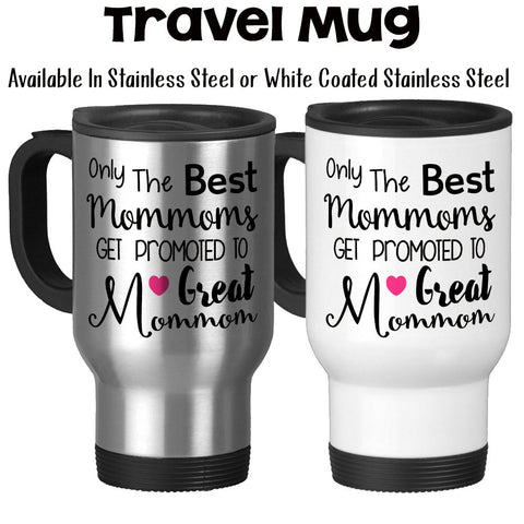Travel Mug, The Best Mommoms Get Promoted To Great Mommom, Baby Announcement