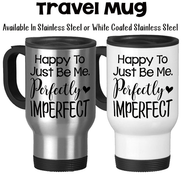 Travel Mug, Happy To Just Be Me Perfectly Imperfect Be Yourself Unique Motivational Inspirational
