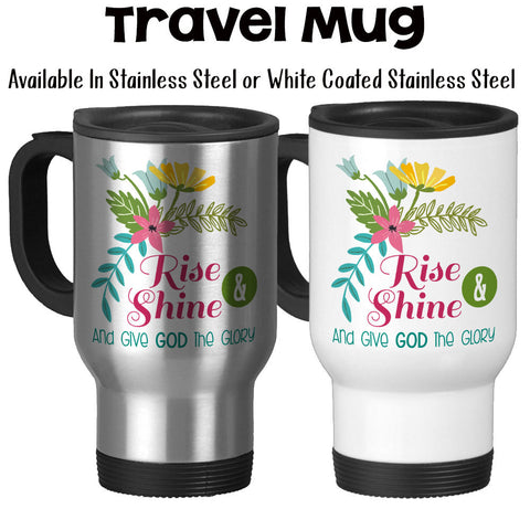 Travel Mug, Rise and Shine and Give God the Glory Bible Christian Gifts Inspirational Motivational, Stainless Steel