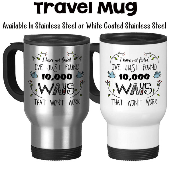 Travel Mug, I Have Not Failed I've Just Found 10000 Ways That Won't Work Don't Give Up Failure Is Not An Option, Stainless Steel